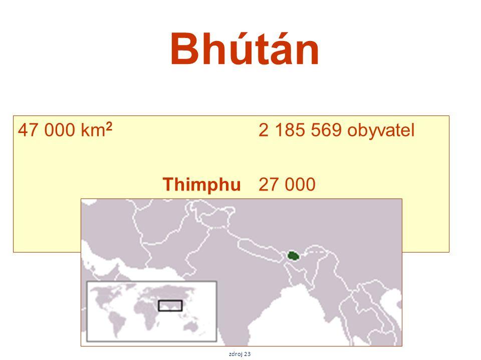 Bhútán 47 000 km 2 2 185 569 obyvatel Thimphu27 000 zdroj 23