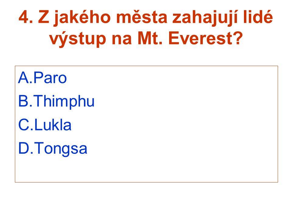 4. Z jakého města zahajují lidé výstup na Mt. Everest? A.Paro B.Thimphu C.Lukla D.Tongsa