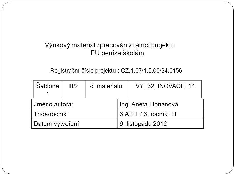 Výukový materiál zpracován v rámci projektu EU peníze školám Registrační číslo projektu : CZ.1.07/1.5.00/34.0156 Šablona : III/2č.