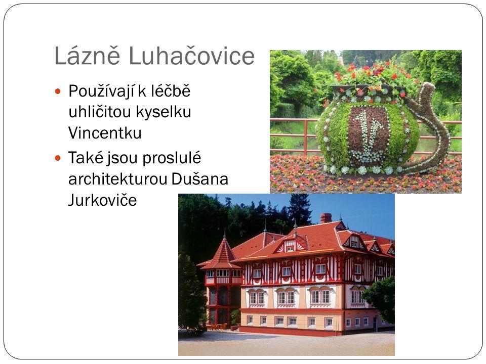 Lázně Luhačovice Používají k léčbě uhličitou kyselku Vincentku Také jsou proslulé architekturou Dušana Jurkoviče