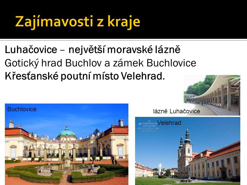 Luhačovice – největší moravské lázně Gotický hrad Buchlov a zámek Buchlovice Křesťanské poutní místo Velehrad.