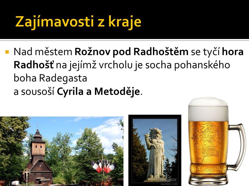  Nad městem Rožnov pod Radhoštěm se tyčí hora Radhošť na jejímž vrcholu je socha pohanského boha Radegasta a sousoší Cyrila a Metoděje.