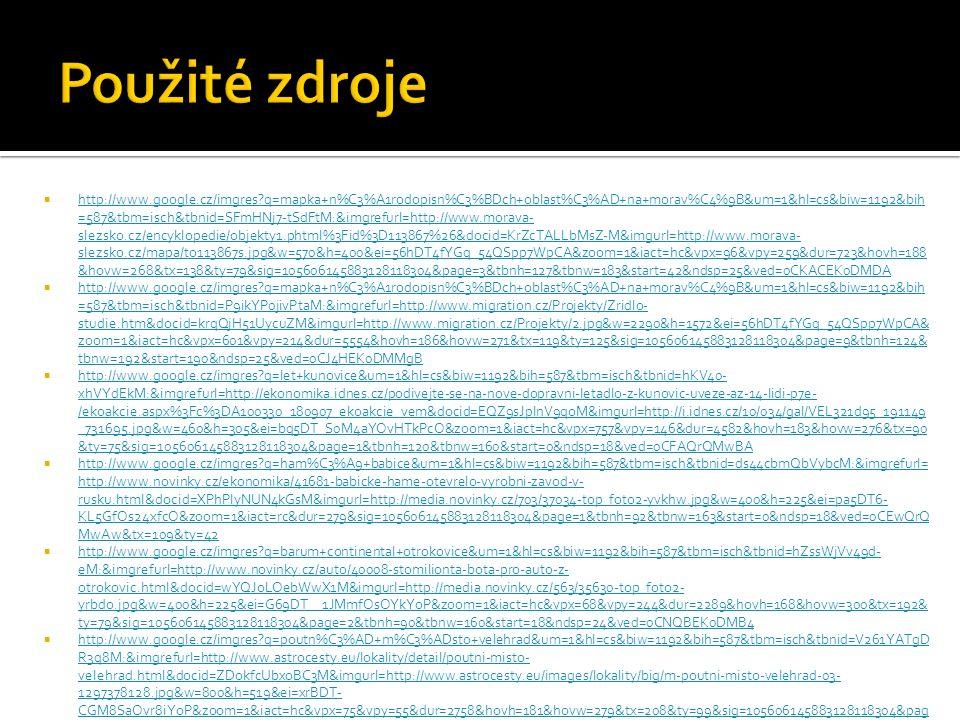  http://www.google.cz/imgres?q=mapka+n%C3%A1rodopisn%C3%BDch+oblast%C3%AD+na+morav%C4%9B&um=1&hl=cs&biw=1192&bih =587&tbm=isch&tbnid=SFmHNj7-tSdFtM:&imgrefurl=http://www.morava- slezsko.cz/encyklopedie/objekty1.phtml%3Fid%3D113867%26&docid=KrZcTALLbMsZ-M&imgurl=http://www.morava- slezsko.cz/mapa/to113867s.jpg&w=570&h=400&ei=56hDT4fYGq_54QSpp7WpCA&zoom=1&iact=hc&vpx=96&vpy=259&dur=723&hovh=188 &hovw=268&tx=138&ty=79&sig=105606145883128118304&page=3&tbnh=127&tbnw=183&start=42&ndsp=25&ved=0CKACEK0DMDA http://www.google.cz/imgres?q=mapka+n%C3%A1rodopisn%C3%BDch+oblast%C3%AD+na+morav%C4%9B&um=1&hl=cs&biw=1192&bih =587&tbm=isch&tbnid=SFmHNj7-tSdFtM:&imgrefurl=http://www.morava- slezsko.cz/encyklopedie/objekty1.phtml%3Fid%3D113867%26&docid=KrZcTALLbMsZ-M&imgurl=http://www.morava- slezsko.cz/mapa/to113867s.jpg&w=570&h=400&ei=56hDT4fYGq_54QSpp7WpCA&zoom=1&iact=hc&vpx=96&vpy=259&dur=723&hovh=188 &hovw=268&tx=138&ty=79&sig=105606145883128118304&page=3&tbnh=127&tbnw=183&start=42&ndsp=25&ved=0CKACEK0DMDA  http://www.google.cz/imgres?q=mapka+n%C3%A1rodopisn%C3%BDch+oblast%C3%AD+na+morav%C4%9B&um=1&hl=cs&biw=1192&bih =587&tbm=isch&tbnid=P9ikYP0jivPtaM:&imgrefurl=http://www.migration.cz/Projekty/Zridlo- studie.htm&docid=krqQjH51UycuZM&imgurl=http://www.migration.cz/Projekty/2.jpg&w=2290&h=1572&ei=56hDT4fYGq_54QSpp7WpCA& zoom=1&iact=hc&vpx=601&vpy=214&dur=5554&hovh=186&hovw=271&tx=119&ty=125&sig=105606145883128118304&page=9&tbnh=124& tbnw=192&start=190&ndsp=25&ved=0CJ4HEK0DMMgB http://www.google.cz/imgres?q=mapka+n%C3%A1rodopisn%C3%BDch+oblast%C3%AD+na+morav%C4%9B&um=1&hl=cs&biw=1192&bih =587&tbm=isch&tbnid=P9ikYP0jivPtaM:&imgrefurl=http://www.migration.cz/Projekty/Zridlo- studie.htm&docid=krqQjH51UycuZM&imgurl=http://www.migration.cz/Projekty/2.jpg&w=2290&h=1572&ei=56hDT4fYGq_54QSpp7WpCA& zoom=1&iact=hc&vpx=601&vpy=214&dur=5554&hovh=186&hovw=271&tx=119&ty=125&sig=105606145883128118304&page=9&tbnh=124& tbnw=192&start=190&ndsp=25&ved=0CJ4HEK0DMMgB  http://www.google.cz/imgres?q=let+k