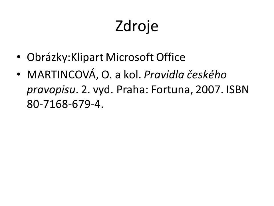Zdroje Obrázky:Klipart Microsoft Office MARTINCOVÁ, O. a kol. Pravidla českého pravopisu. 2. vyd. Praha: Fortuna, 2007. ISBN 80-7168-679-4.