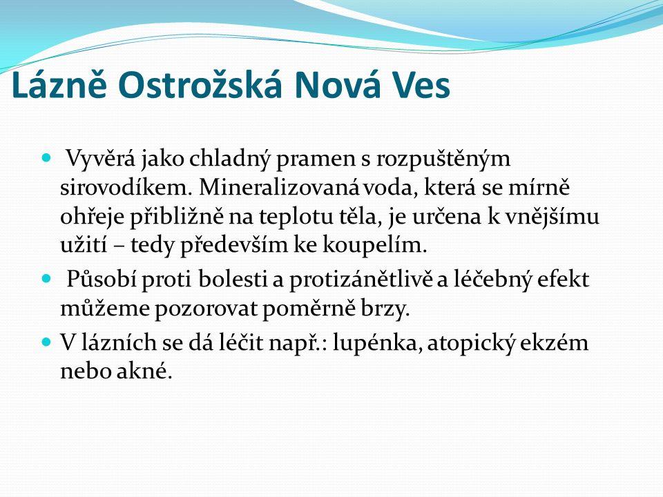 Lázně Ostrožská Nová Ves Vyvěrá jako chladný pramen s rozpuštěným sirovodíkem.