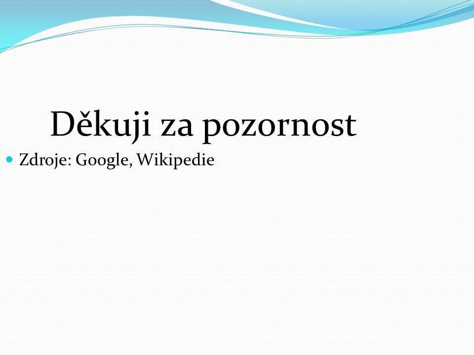 Děkuji za pozornost Zdroje: Google, Wikipedie