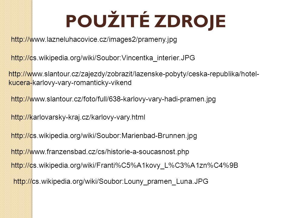 http://www.slantour.cz/zajezdy/zobrazit/lazenske-pobyty/ceska-republika/hotel- kucera-karlovy-vary-romanticky-vikend http://www.slantour.cz/foto/full/638-karlovy-vary-hadi-pramen.jpg http://karlovarsky-kraj.cz/karlovy-vary.html http://cs.wikipedia.org/wiki/Soubor:Marienbad-Brunnen.jpg http://www.franzensbad.cz/cs/historie-a-soucasnost.php http://cs.wikipedia.org/wiki/Franti%C5%A1kovy_L%C3%A1zn%C4%9B http://cs.wikipedia.org/wiki/Soubor:Louny_pramen_Luna.JPG http://www.lazneluhacovice.cz/images2/prameny.jpg http://cs.wikipedia.org/wiki/Soubor:Vincentka_interier.JPG POUŽITÉ ZDROJE