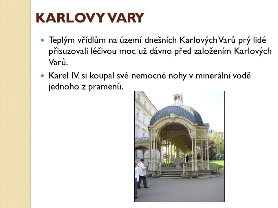 KARLOVY VARY Teplým vřídlům na území dnešních Karlových Varů prý lidé přisuzovali léčivou moc už dávno před založením Karlových Varů.
