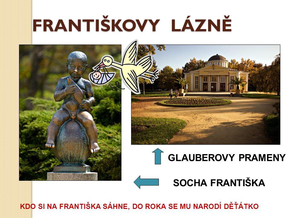 FRANTIŠKOVY LÁZNĚ SOCHA FRANTIŠKA GLAUBEROVY PRAMENY KDO SI NA FRANTIŠKA SÁHNE, DO ROKA SE MU NARODÍ DĚŤÁTKO