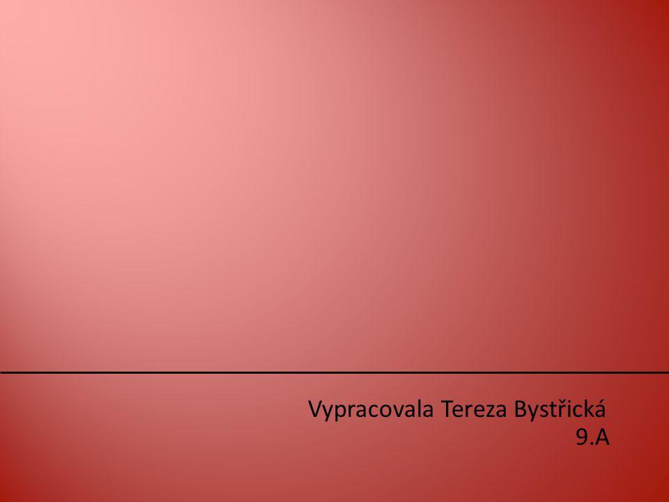 Vypracovala Tereza Bystřická 9.A