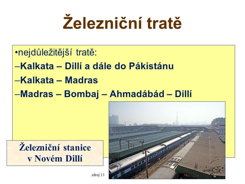 Železniční tratě nejdůležitější tratě: –Kalkata – Dillí a dále do Pákistánu –Kalkata – Madras –Madras – Bombaj – Ahmadábád – Dillí Železniční stanice v Novém Dillí zdroj 13