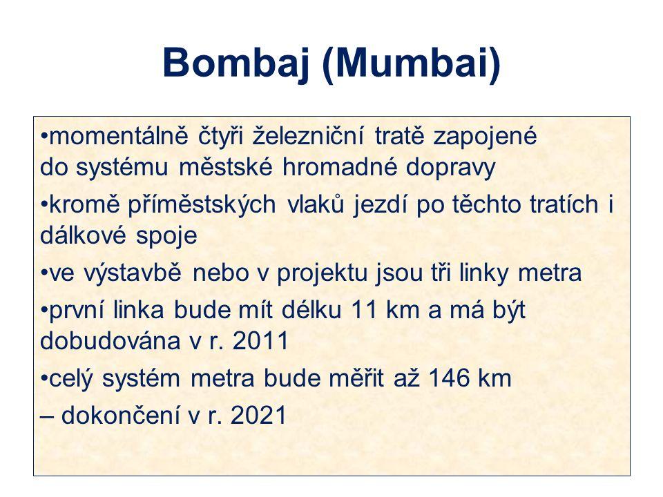 Bombaj (Mumbai) momentálně čtyři železniční tratě zapojené do systému městské hromadné dopravy kromě příměstských vlaků jezdí po těchto tratích i dálkové spoje ve výstavbě nebo v projektu jsou tři linky metra první linka bude mít délku 11 km a má být dobudována v r.