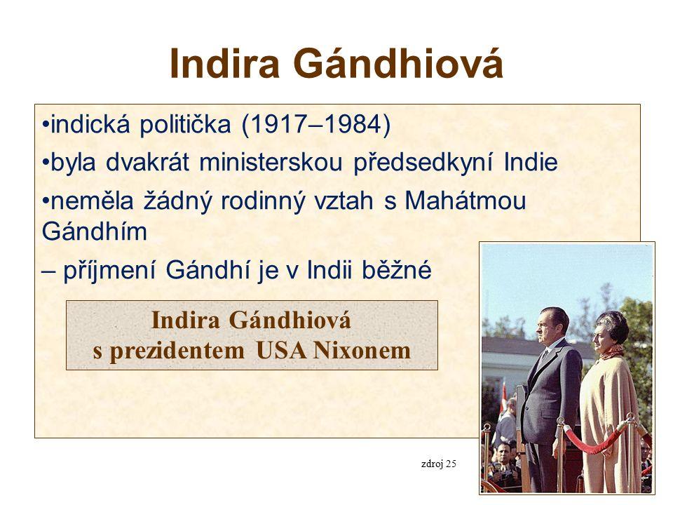 Indira Gándhiová indická politička (1917–1984) byla dvakrát ministerskou předsedkyní Indie neměla žádný rodinný vztah s Mahátmou Gándhím – příjmení Gándhí je v Indii běžné Indira Gándhiová s prezidentem USA Nixonem zdroj 25
