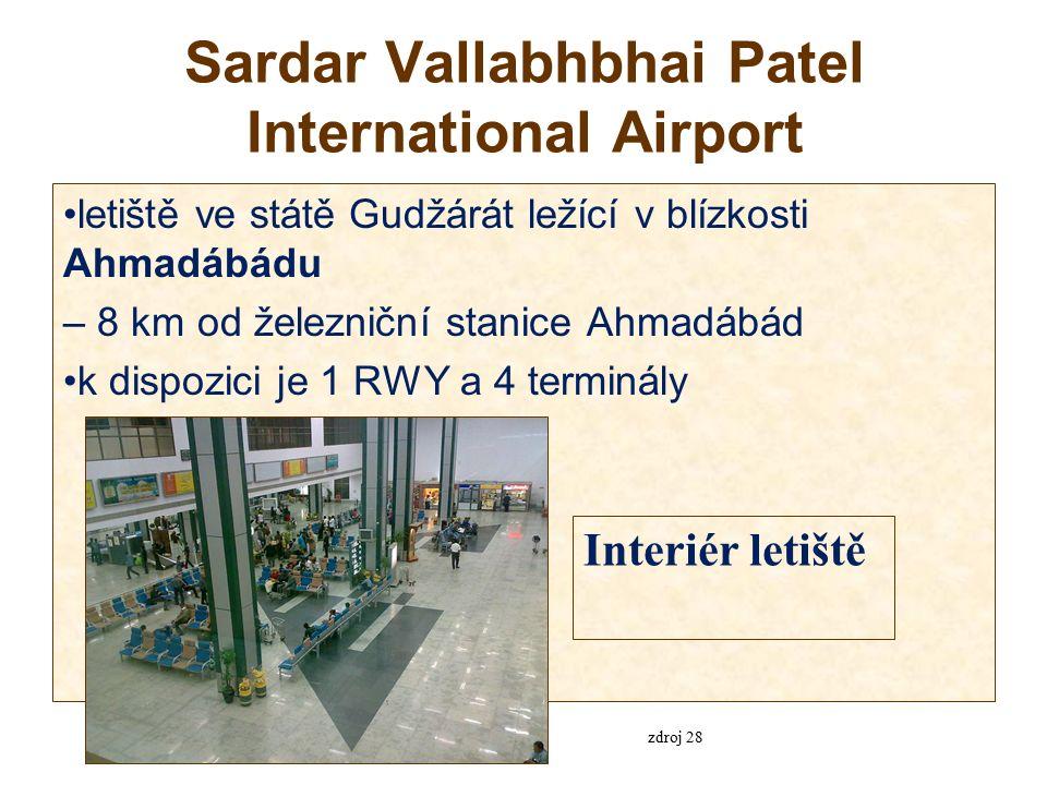 Sardar Vallabhbhai Patel International Airport letiště ve státě Gudžárát ležící v blízkosti Ahmadábádu – 8 km od železniční stanice Ahmadábád k dispozici je 1 RWY a 4 terminály Interiér letiště zdroj 28