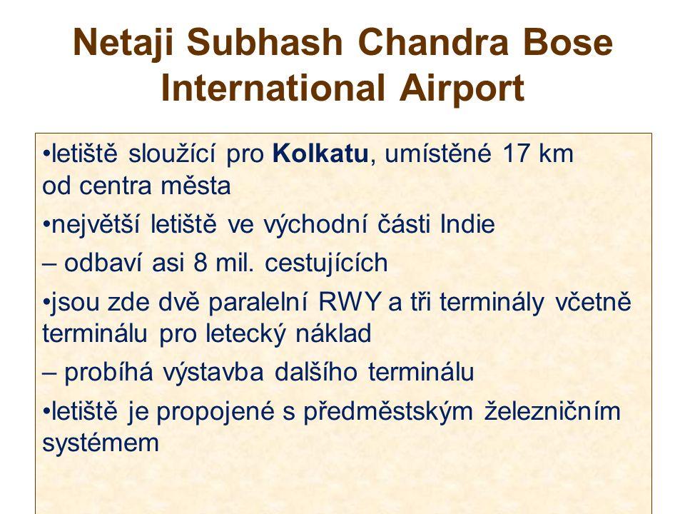 Netaji Subhash Chandra Bose International Airport letiště sloužící pro Kolkatu, umístěné 17 km od centra města největší letiště ve východní části Indie – odbaví asi 8 mil.