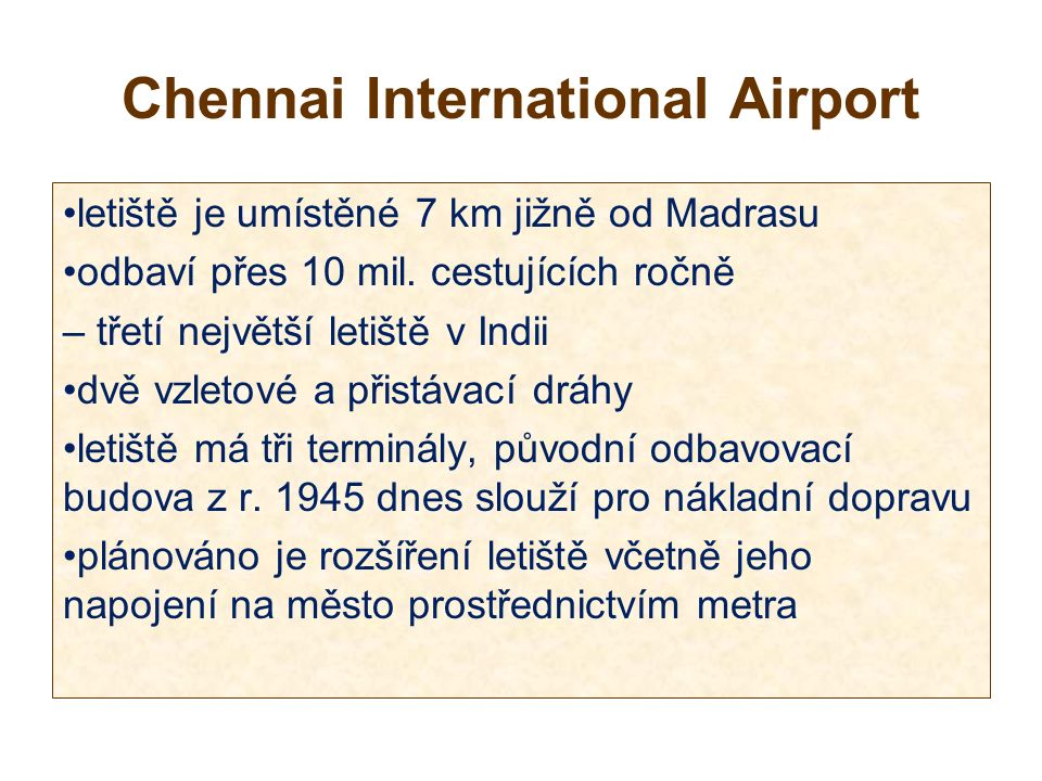 Chennai International Airport letiště je umístěné 7 km jižně od Madrasu odbaví přes 10 mil.