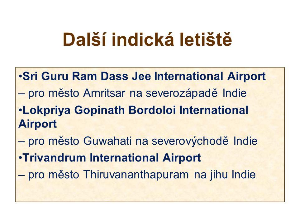 Další indická letiště Sri Guru Ram Dass Jee International Airport – pro město Amritsar na severozápadě Indie Lokpriya Gopinath Bordoloi International Airport – pro město Guwahati na severovýchodě Indie Trivandrum International Airport – pro město Thiruvananthapuram na jihu Indie