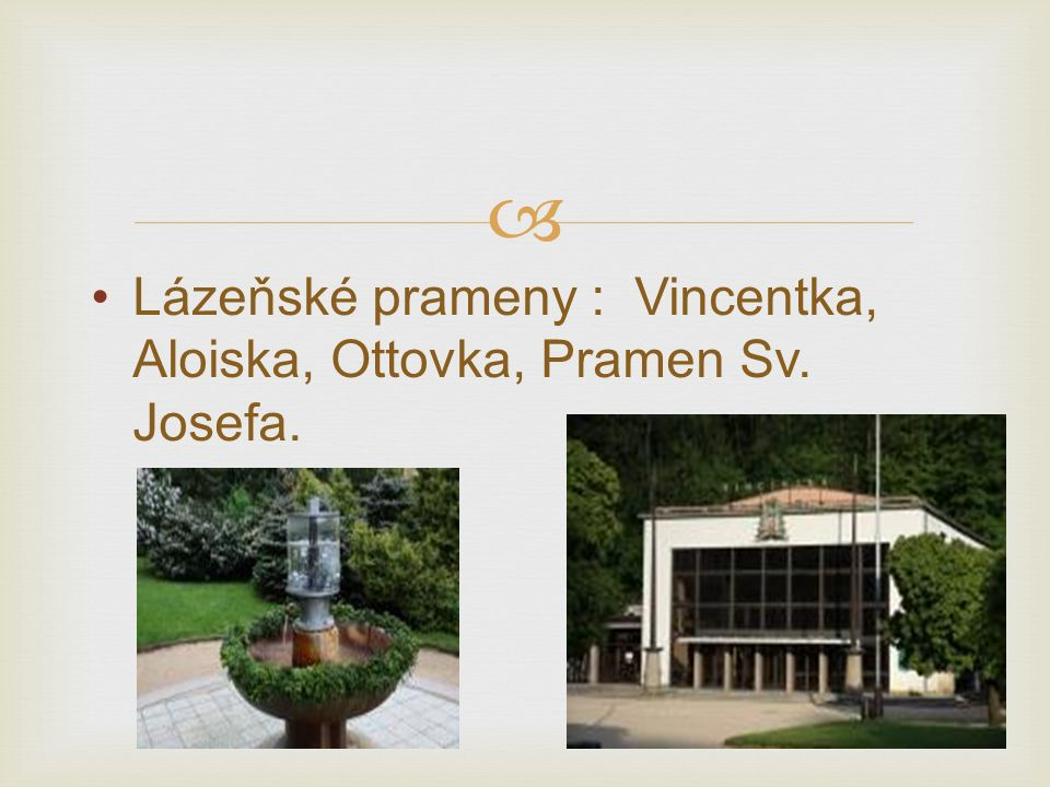  Lázeňské prameny : Vincentka, Aloiska, Ottovka, Pramen Sv. Josefa.