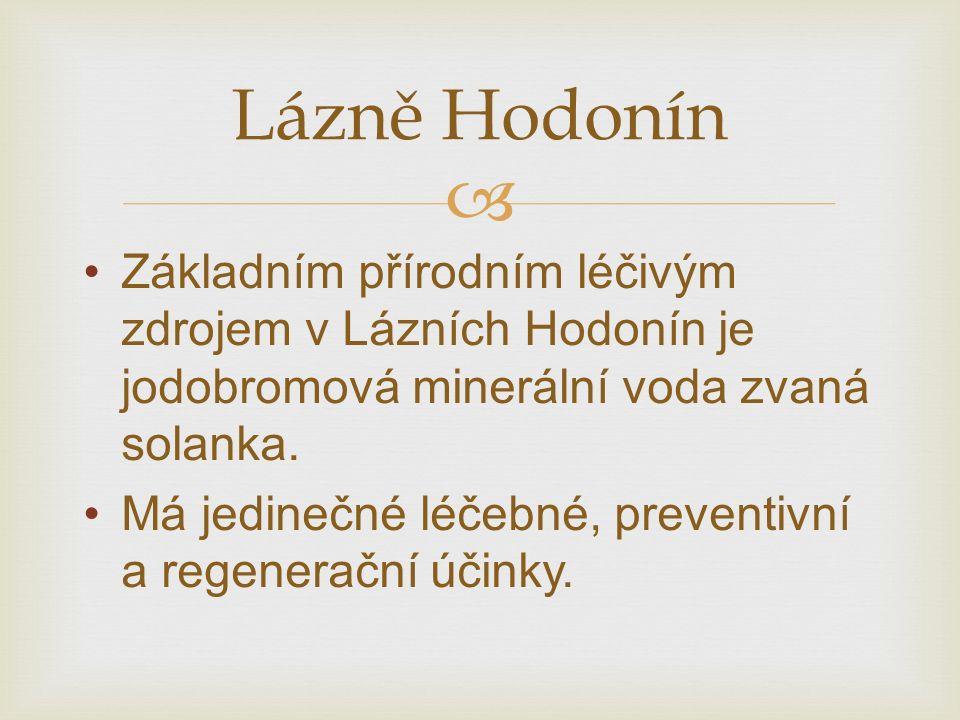  Základním přírodním léčivým zdrojem v Lázních Hodonín je jodobromová minerální voda zvaná solanka.