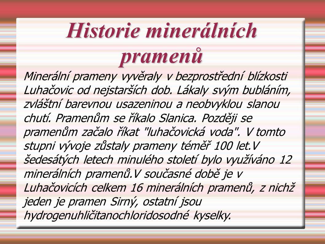 Historie minerálních pramenů Minerální prameny vyvěraly v bezprostřední blízkosti Luhačovic od nejstarších dob.