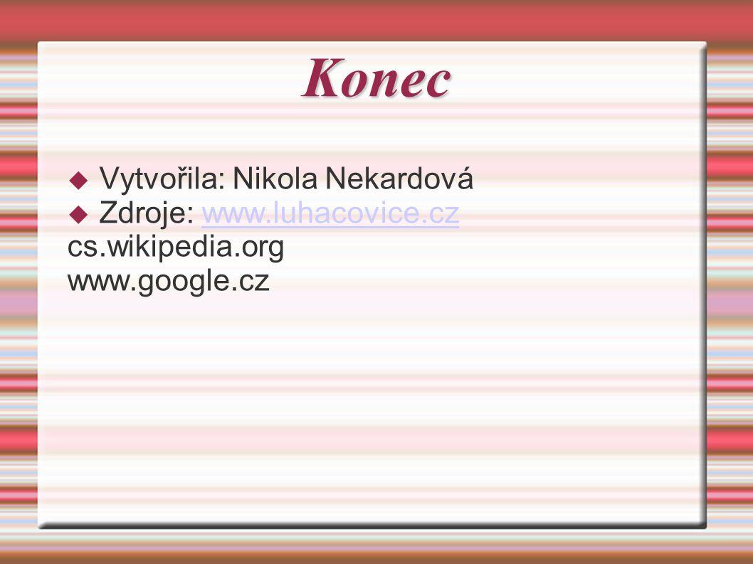 Konec  Vytvořila: Nikola Nekardová  Zdroje: www.luhacovice.czwww.luhacovice.cz cs.wikipedia.org www.google.cz