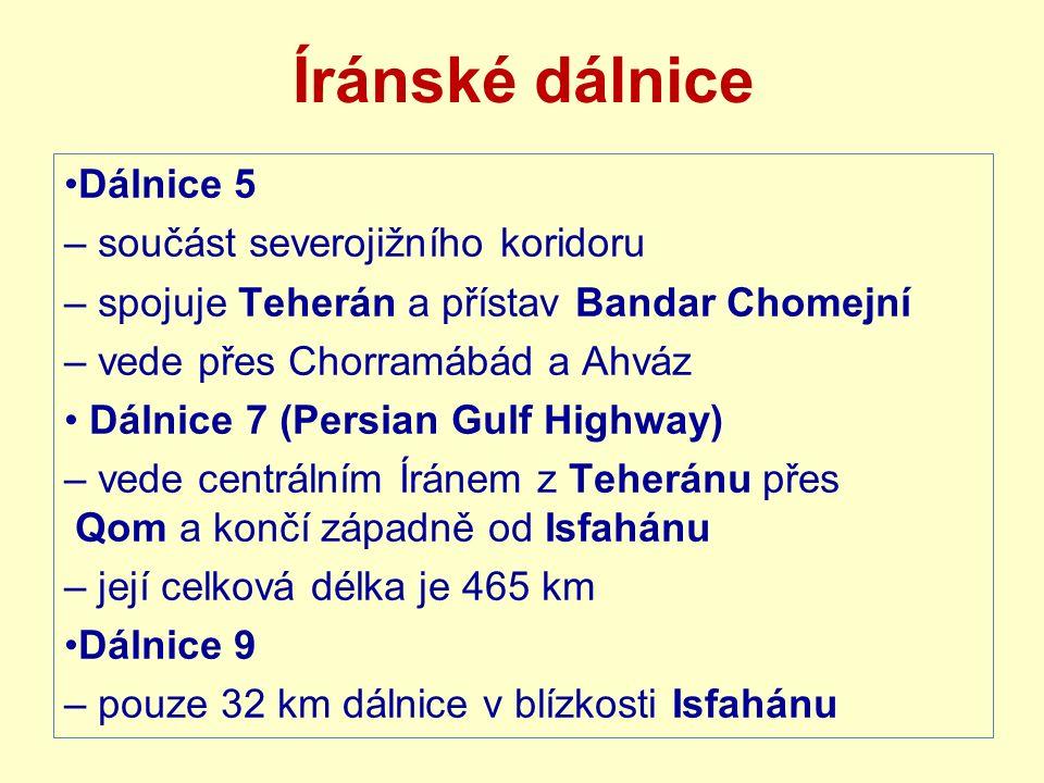 Íránské dálnice Dálnice 5 – součást severojižního koridoru – spojuje Teherán a přístav Bandar Chomejní – vede přes Chorramábád a Ahváz Dálnice 7 (Persian Gulf Highway) – vede centrálním Íránem z Teheránu přes Qom a končí západně od Isfahánu – její celková délka je 465 km Dálnice 9 – pouze 32 km dálnice v blízkosti Isfahánu