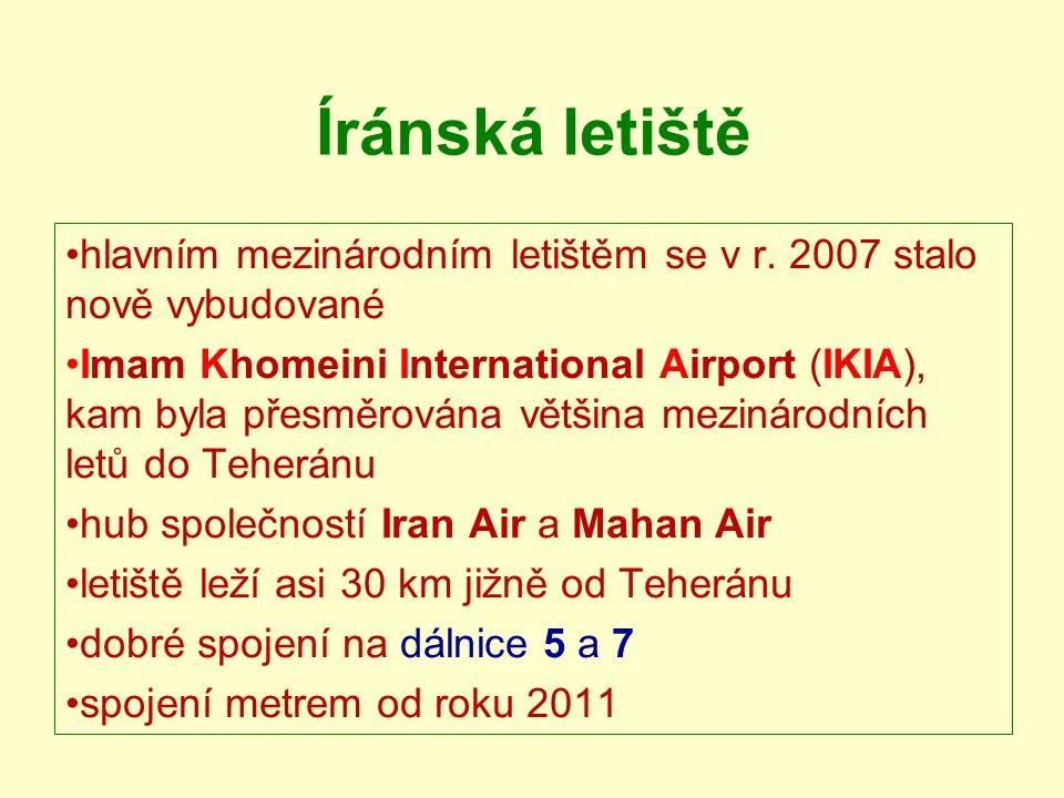 Íránská letiště hlavním mezinárodním letištěm se v r. 2007 stalo nově vybudované Imam Khomeini International Airport (IKIA), kam byla přesměrována vět