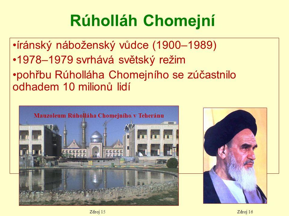 Rúholláh Chomejní íránský náboženský vůdce (1900–1989) 1978–1979 svrhává světský režim pohřbu Rúholláha Chomejního se zúčastnilo odhadem 10 milionů lidí Zdroj 15Zdroj 16 Mauzoleum Rúholláha Chomejního v Teheránu