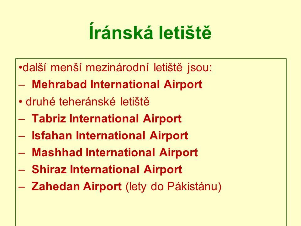 Íránská letiště další menší mezinárodní letiště jsou: – Mehrabad International Airport druhé teheránské letiště – Tabriz International Airport – Isfahan International Airport – Mashhad International Airport – Shiraz International Airport – Zahedan Airport (lety do Pákistánu)