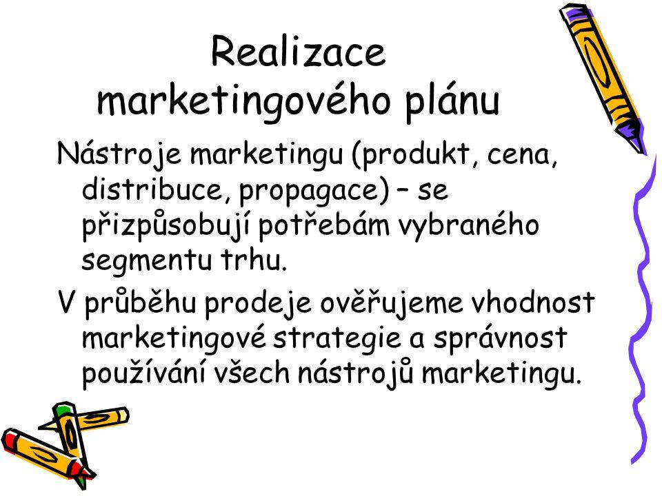 Realizace marketingového plánu Nástroje marketingu (produkt, cena, distribuce, propagace) – se přizpůsobují potřebám vybraného segmentu trhu. V průběh