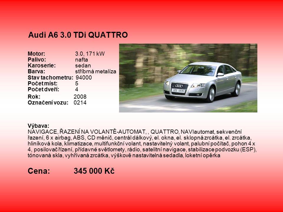 Audi A6 3.0 TDi QUATTRO Motor: 3.0, 171 kW Palivo: nafta Karoserie: sedan Barva: stříbrná metalíza Stav tachometru: 94000 Počet míst: 5 Počet dveří: 4 Rok: 2008 Označení vozu: 0214 Výbava: NAVIGACE, ŘAZENÍ NA VOLANTĚ-AUTOMAT,, QUATTRO, NAVIautomat, sekvenční řazení, 6 x airbag, ABS, CD měnič, centrál dálkový, el.
