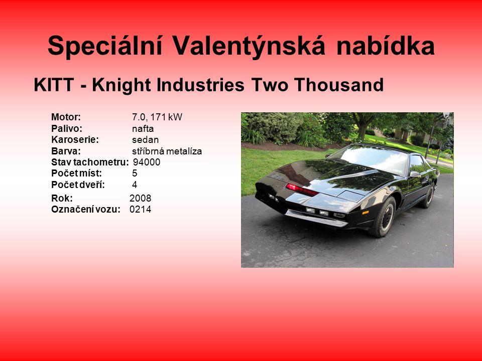 Speciální Valentýnská nabídka KITT - Knight Industries Two Thousand Motor: 7.0, 171 kW Palivo: nafta Karoserie: sedan Barva: stříbrná metalíza Stav tachometru: 94000 Počet míst: 5 Počet dveří: 4 Rok: 2008 Označení vozu: 0214