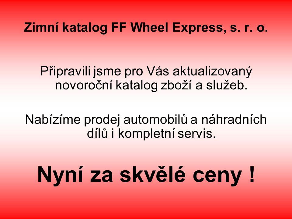 Zimní katalog FF Wheel Express, s. r. o. Připravili jsme pro Vás aktualizovaný novoroční katalog zboží a služeb. Nabízíme prodej automobilů a náhradní