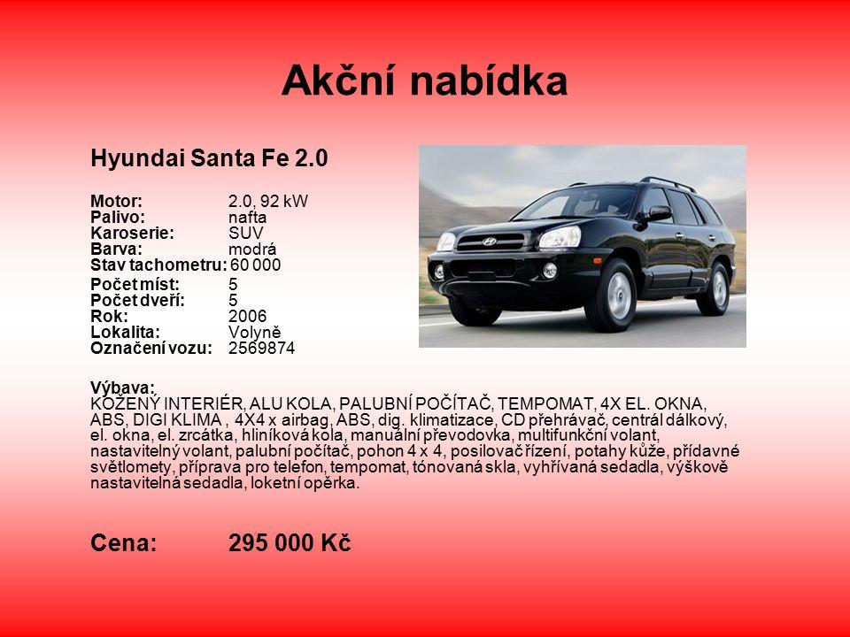 Akční nabídka Hyundai Santa Fe 2.0 Motor: 2.0, 92 kW Palivo: nafta Karoserie: SUV Barva: modrá Stav tachometru: 60 000 Počet míst: 5 Počet dveří: 5 Rok: 2006 Lokalita: Volyně Označení vozu: 2569874 Výbava: KOŽENÝ INTERIÉR, ALU KOLA, PALUBNÍ POČÍTAČ, TEMPOMAT, 4X EL.
