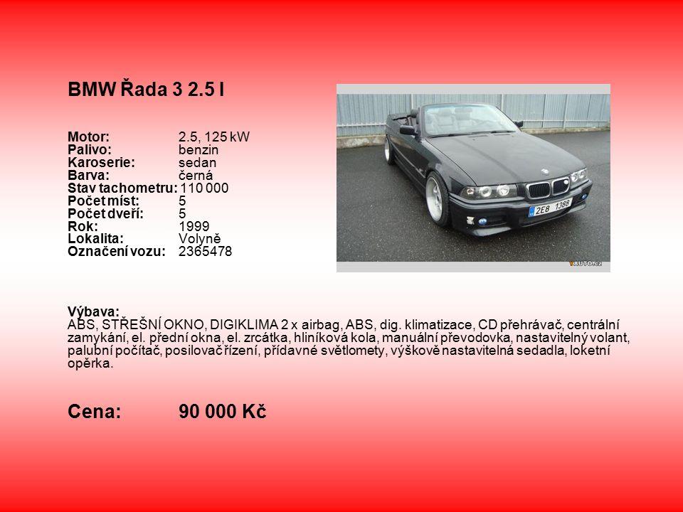 BMW Řada 3 2.5 I Motor: 2.5, 125 kW Palivo: benzin Karoserie: sedan Barva: černá Stav tachometru: 110 000 Počet míst: 5 Počet dveří: 5 Rok: 1999 Lokalita: Volyně Označení vozu: 2365478 Výbava: ABS, STŘEŠNÍ OKNO, DIGIKLIMA 2 x airbag, ABS, dig.