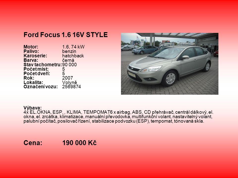 Ford Focus 1.6 16V STYLE Motor:1.6, 74 kW Palivo:benzin Karoserie:hatchback Barva:černá Stav tachometru:90 000 Počet míst:5 Počet dveří:5 Rok:2007 Lokalita: Volyně Označení vozu: 2569874 Výbava: 4x EL.OKNA, ESP,, KLIMA, TEMPOMAT6 x airbag, ABS, CD přehrávač, centrál dálkový, el.