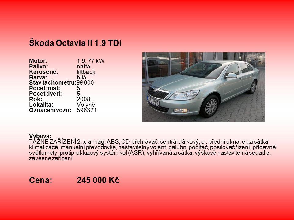 Škoda Octavia II 1.9 TDi Motor: 1.9, 77 kW Palivo: nafta Karoserie: liftback Barva: bílá Stav tachometru:99 000 Počet míst: 5 Počet dveří: 5 Rok: 2008 Lokalita: Volyně Označení vozu: 596321 Výbava: TAŽNÉ ZAŘÍZENÍ 2, x airbag, ABS, CD přehrávač, centrál dálkový, el.