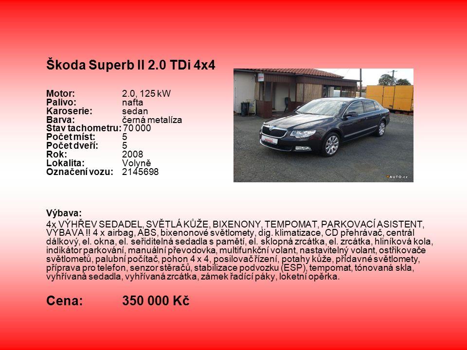 Škoda Superb II 2.0 TDi 4x4 Motor: 2.0, 125 kW Palivo: nafta Karoserie: sedan Barva: černá metalíza Stav tachometru: 70 000 Počet míst: 5 Počet dveří: