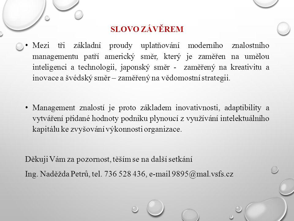 SLOVO ZÁVĚREM Mezi tři základní proudy uplatňování moderního znalostního managementu patří americký směr, který je zaměřen na umělou inteligenci a tec
