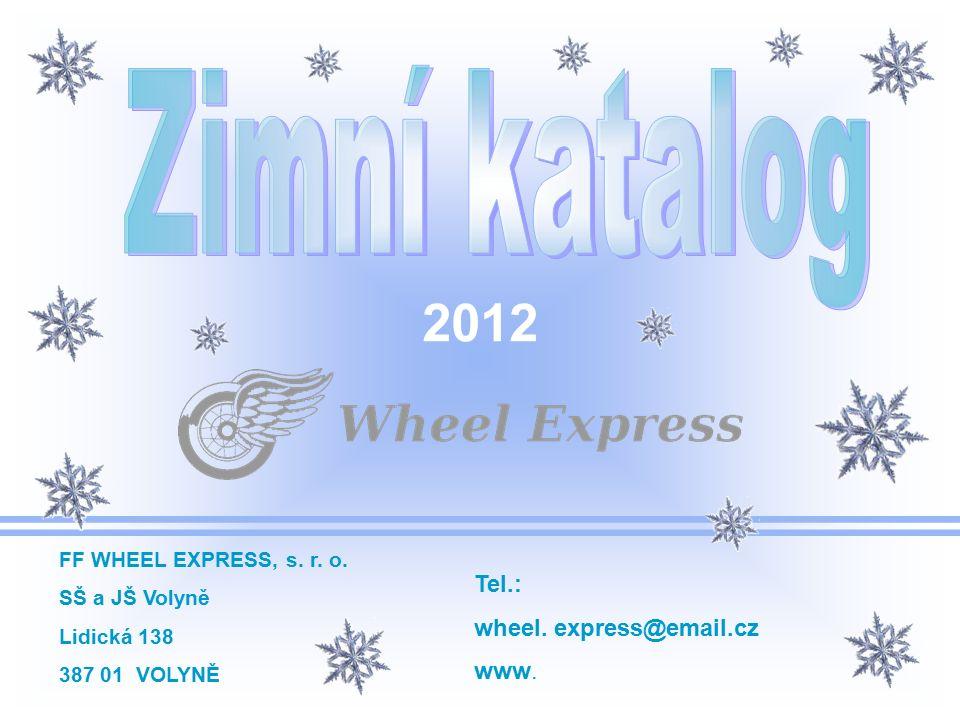 FF WHEEL EXPRESS, s. r. o. SŠ a JŠ Volyně Lidická 138 387 01 VOLYNĚ Tel.: wheel. express@email.cz www. 2012