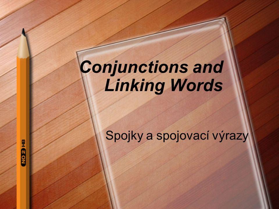 Conjunctions and Linking Words Spojky a spojovací výrazy