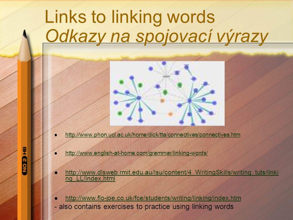 Links to linking words Odkazy na spojovací výrazy http://www.phon.ucl.ac.uk/home/dick/tta/connectives/connectives.htm http://www.english-at-home.com/g
