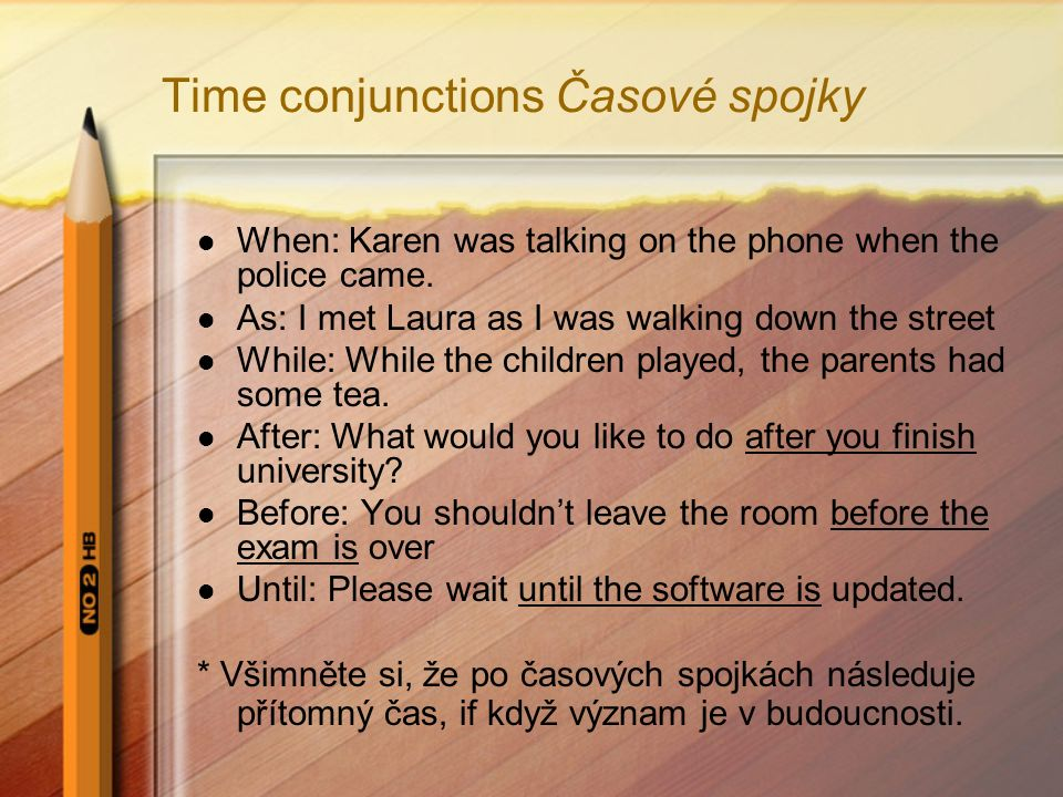 Time conjunctions Časové spojky When: Karen was talking on the phone when the police came.