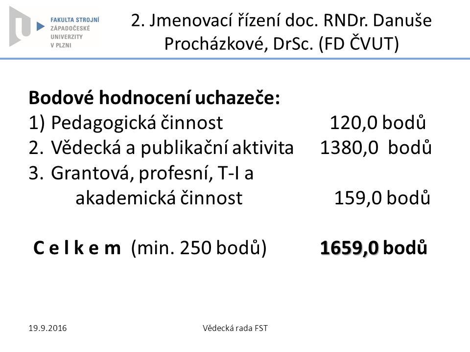 2. Jmenovací řízení doc. RNDr. Danuše Procházkové, DrSc. (FD ČVUT) Bodové hodnocení uchazeče: 1) Pedagogická činnost 120,0 bodů 2. Vědecká a publikačn
