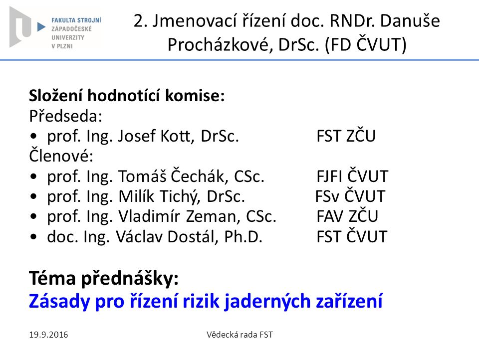 2. Jmenovací řízení doc. RNDr. Danuše Procházkové, DrSc. (FD ČVUT) Složení hodnotící komise: Předseda: prof. Ing. Josef Kott, DrSc. FST ZČU Členové: p