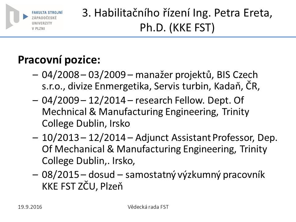 3. Habilitačního řízení Ing. Petra Ereta, Ph.D. (KKE FST) Pracovní pozice: –04/2008 – 03/2009 – manažer projektů, BIS Czech s.r.o., divize Enmergetika