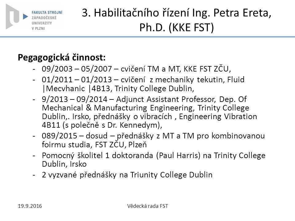 3. Habilitačního řízení Ing. Petra Ereta, Ph.D. (KKE FST) Pegagogická činnost: -09/2003 – 05/2007 – cvičení TM a MT, KKE FST ZČU, -01/2011 – 01/2013 –