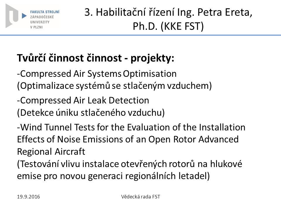 3. Habilitační řízení Ing. Petra Ereta, Ph.D. (KKE FST) Tvůrčí činnost činnost - projekty: -Compressed Air Systems Optimisation (Optimalizace systémů