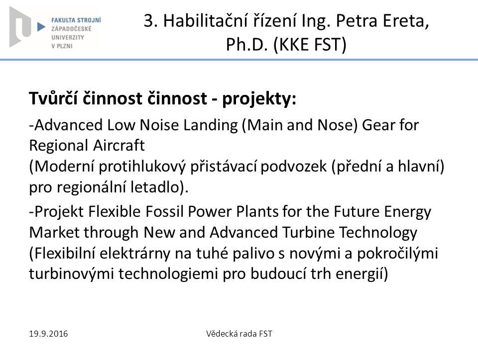 3. Habilitační řízení Ing. Petra Ereta, Ph.D. (KKE FST) Tvůrčí činnost činnost - projekty: -Advanced Low Noise Landing (Main and Nose) Gear for Region