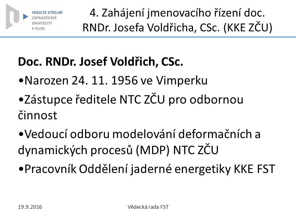 4. Zahájení jmenovacího řízení doc. RNDr. Josefa Voldřicha, CSc. (KKE ZČU) Doc. RNDr. Josef Voldřich, CSc. Narozen 24. 11. 1956 ve Vimperku Zástupce ř